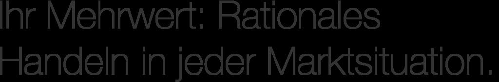 """""""Ihr Mehrwert: Rationales Handeln in jeder Marktsituation"""""""