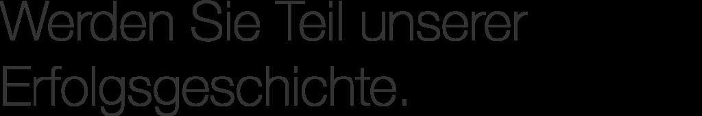 """""""Werden Sie Teil unserer Erfolgsgeschichte."""""""