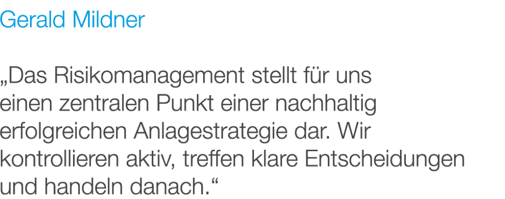 """Gerald Mildner: """"Das Risikomanagement stellt für uns einen zentralen Punkt einer nachhaltig erfolgreichen Anlagestrategie dar. Wir kontrollieren aktiv, treffen klare Entscheidungen und handeln danach."""""""