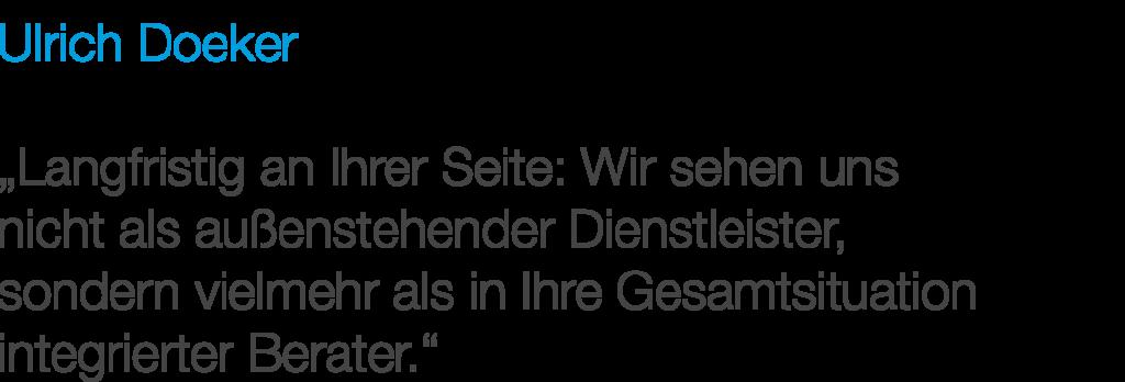 """Ulrich Doeker: """"Langfristig an Ihrer Seite: Wir sehen uns nicht als außenstehender Dienstleister, sondern vielmehr als in Ihre Gesamtsituation integrierter Berater."""""""